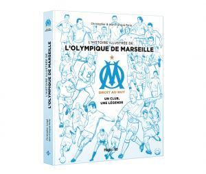 """Livre """" L'histoire illustrée de l'Olympique de Marseille : OM, un club, une légende """""""