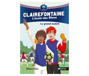 """Livre FFF """"Clairefontaine, L'école des Bleus : Le  grand match"""" Tome 3"""