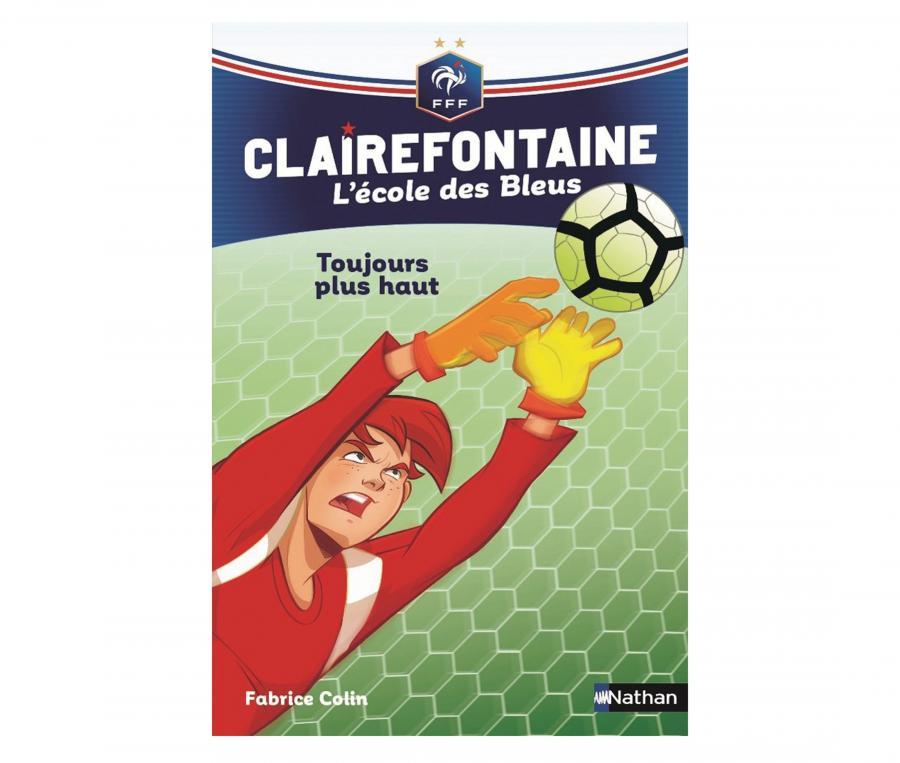 """Livre FFF """"Clairefontaine, l'école des bleus : Toujours plus haut"""" Tome 7"""